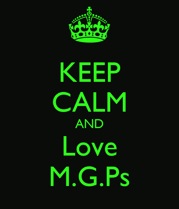 KEEP CALM AND Love M.G.Ps