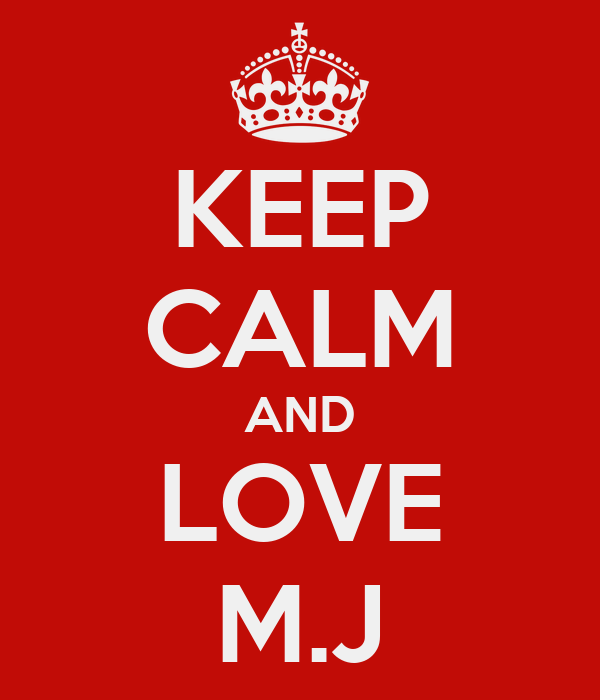 KEEP CALM AND LOVE M.J