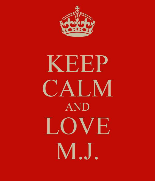 KEEP CALM AND LOVE M.J.
