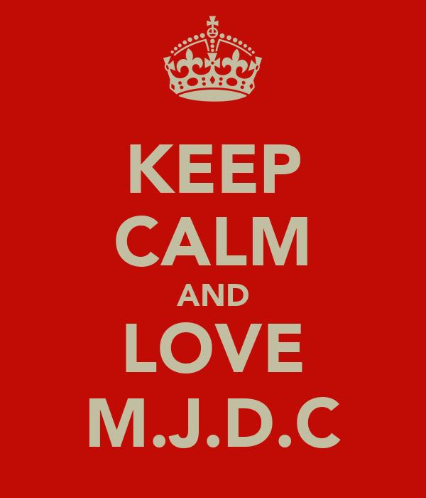 KEEP CALM AND LOVE M.J.D.C