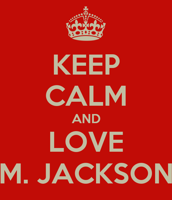 KEEP CALM AND LOVE M. JACKSON