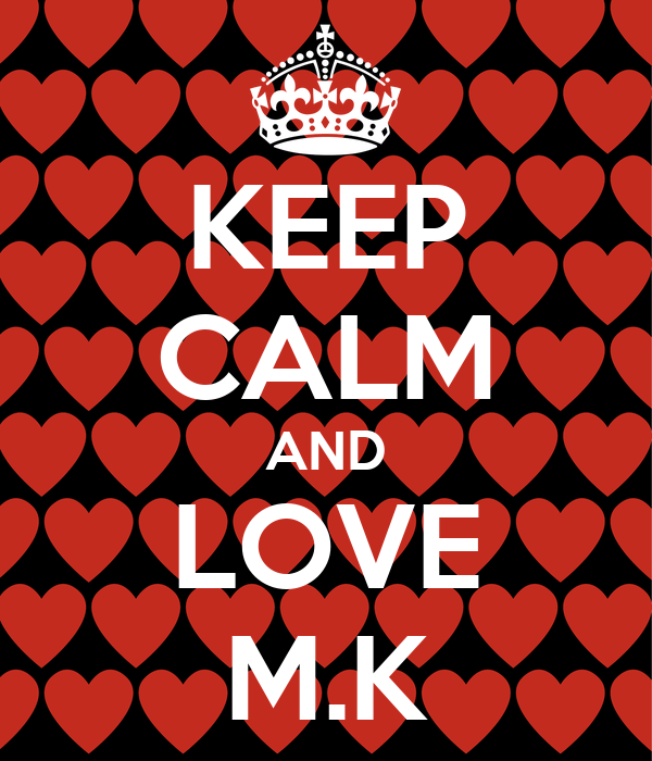 KEEP CALM AND LOVE M.K