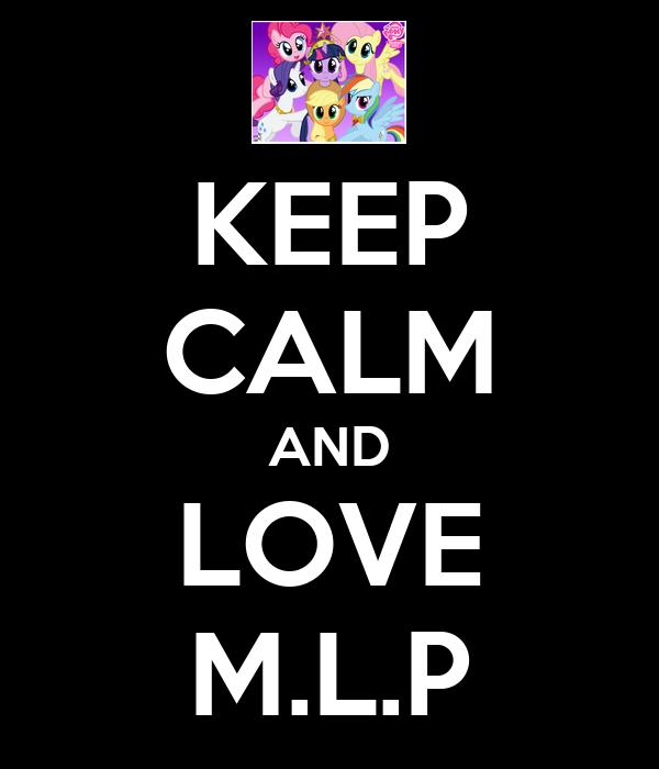 KEEP CALM AND LOVE M.L.P