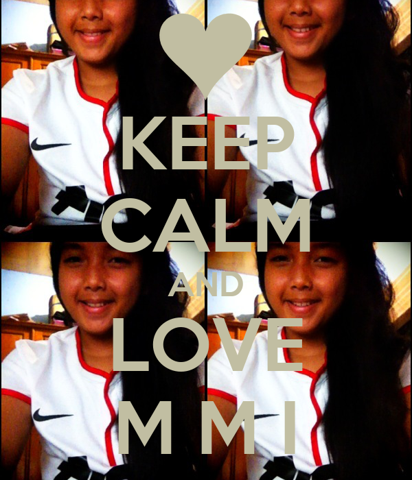 KEEP CALM AND LOVE M M I