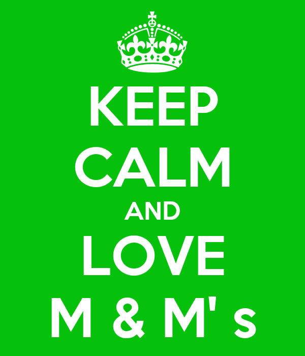 KEEP CALM AND LOVE M & M' s