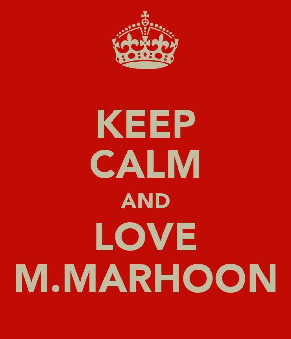 KEEP CALM AND LOVE M.MARHOON