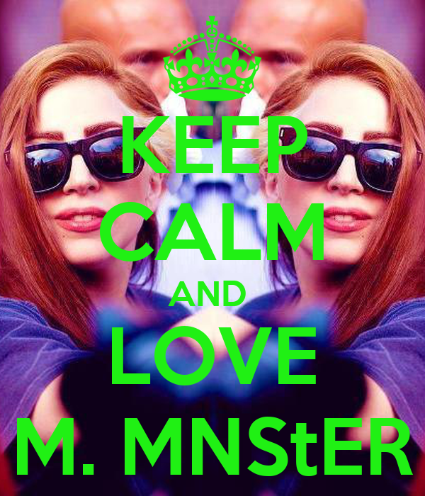 KEEP CALM AND  LOVE M. MNS†ER
