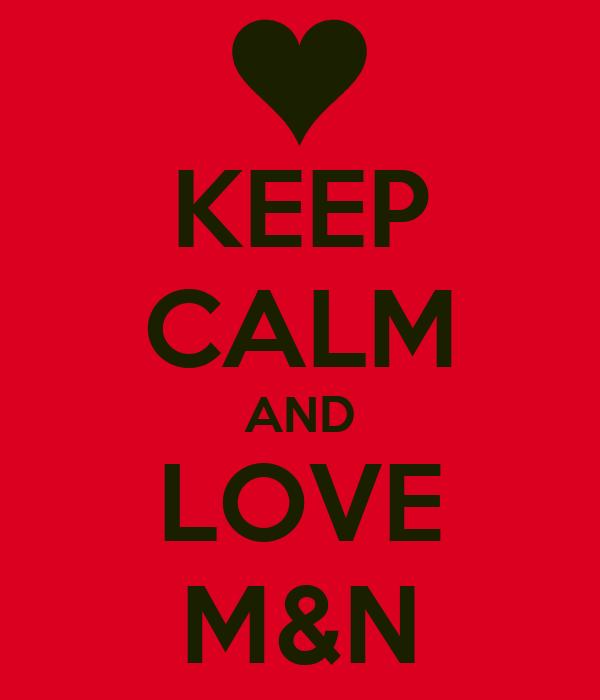 KEEP CALM AND LOVE M&N