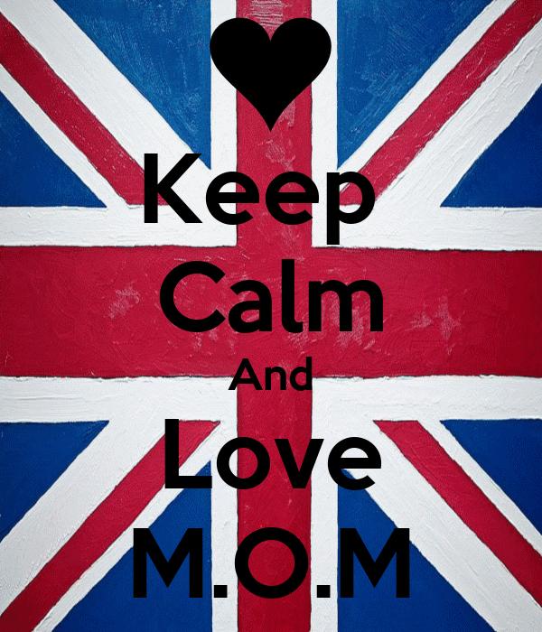 Keep  Calm And Love M.O.M