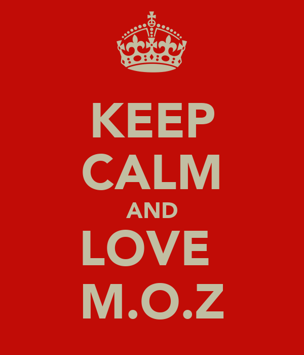 KEEP CALM AND LOVE  M.O.Z