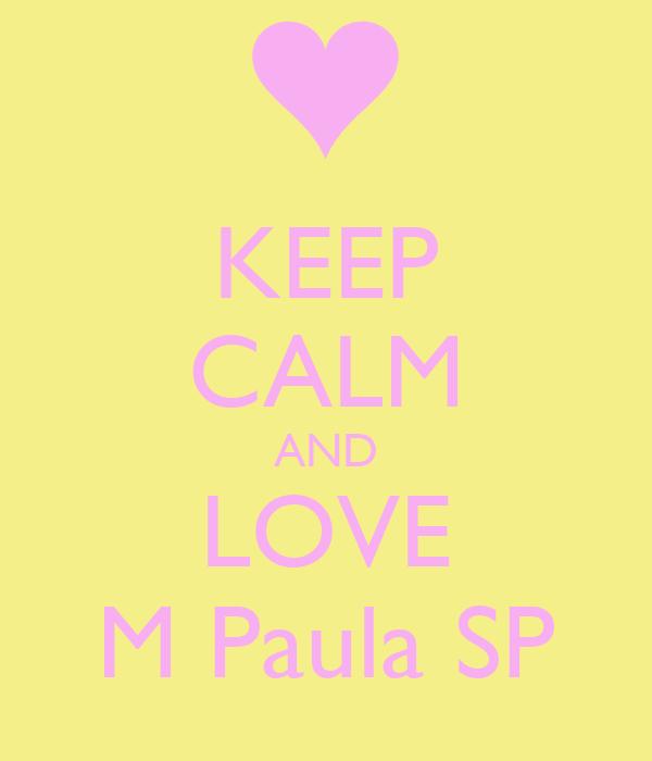 KEEP CALM AND LOVE M Paula SP