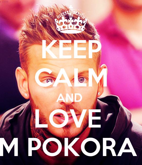 KEEP CALM AND  LOVE  M POKORA