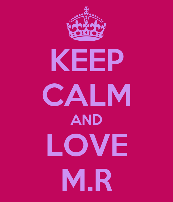 KEEP CALM AND LOVE M.R