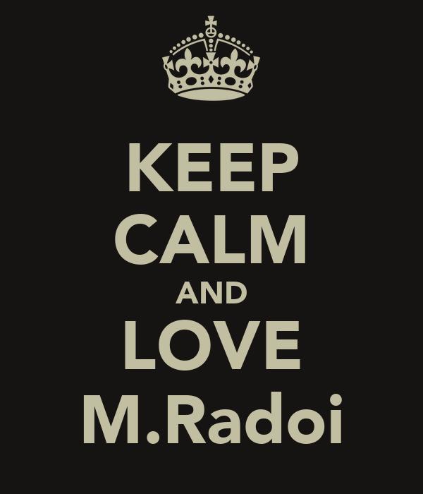 KEEP CALM AND LOVE M.Radoi