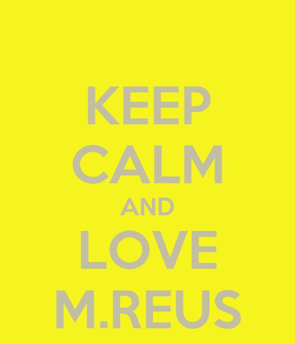 KEEP CALM AND LOVE M.REUS