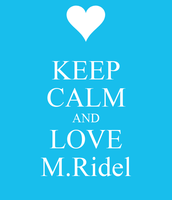 KEEP CALM AND LOVE M.Ridel