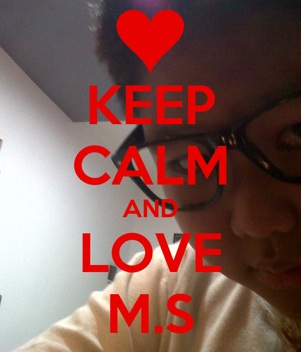 KEEP CALM AND LOVE M.S