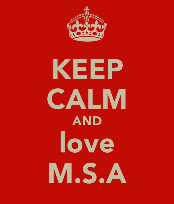 KEEP CALM AND love M.S.A
