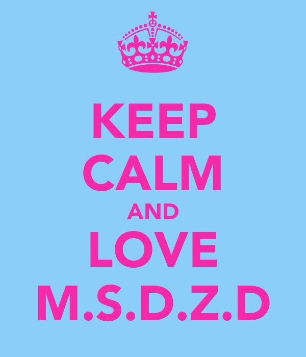 KEEP CALM AND LOVE M.S.D.Z.D