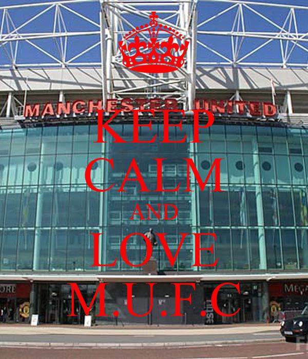 KEEP CALM AND LOVE M.U.F.C