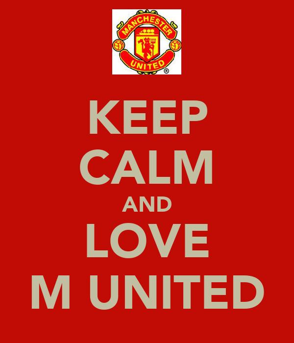 KEEP CALM AND LOVE M UNITED