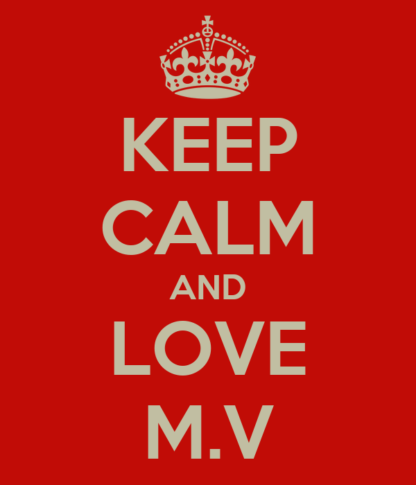 KEEP CALM AND LOVE M.V