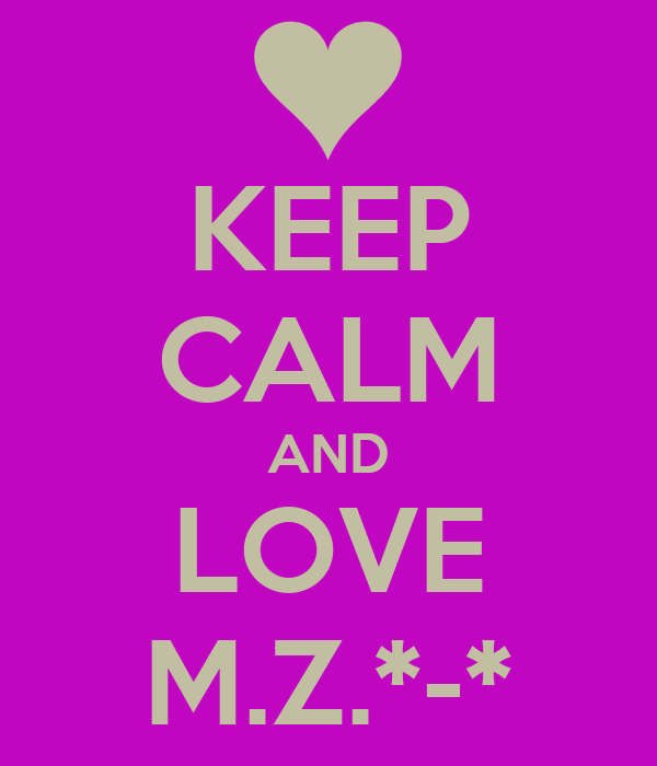 KEEP CALM AND LOVE M.Z.*-*