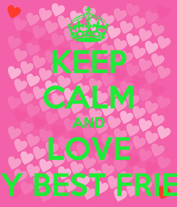 KEEP CALM AND LOVE M0Y BEST FRIEND
