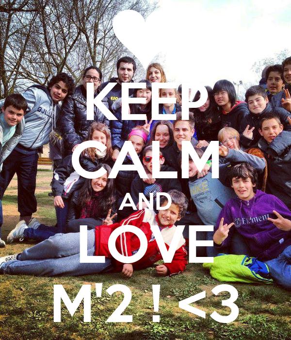 KEEP CALM AND LOVE M'2 ! <3