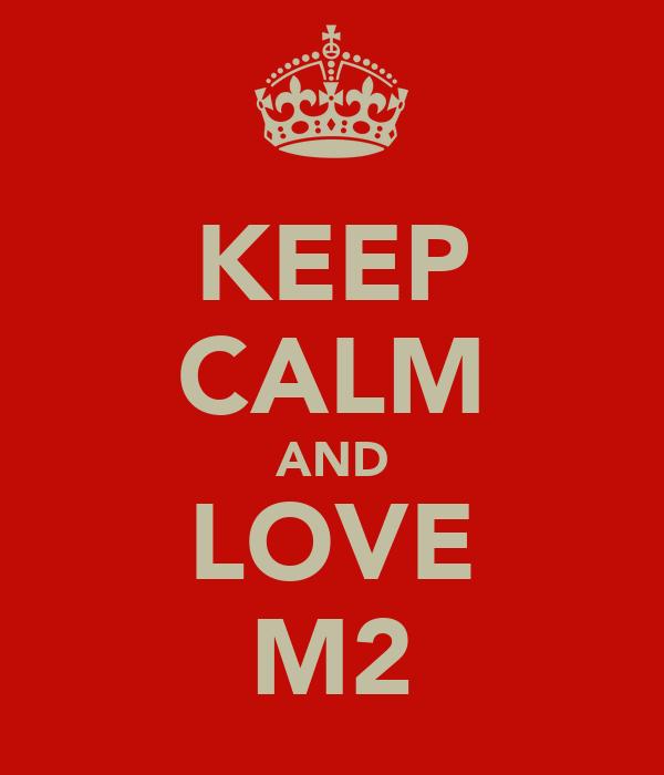 KEEP CALM AND LOVE M2