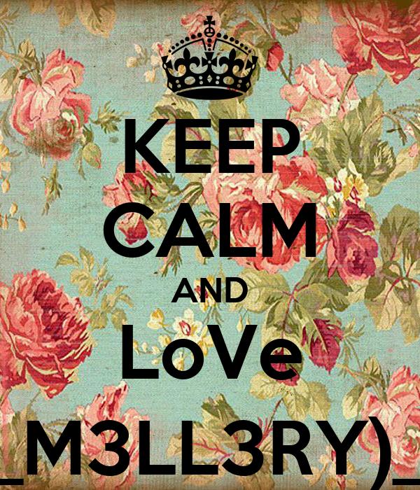 KEEP CALM AND LoVe __M3LL3RY)__
