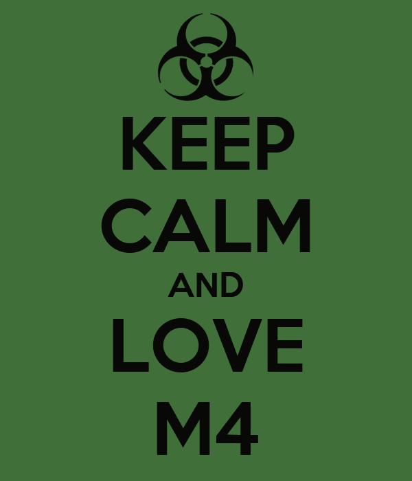 KEEP CALM AND LOVE M4