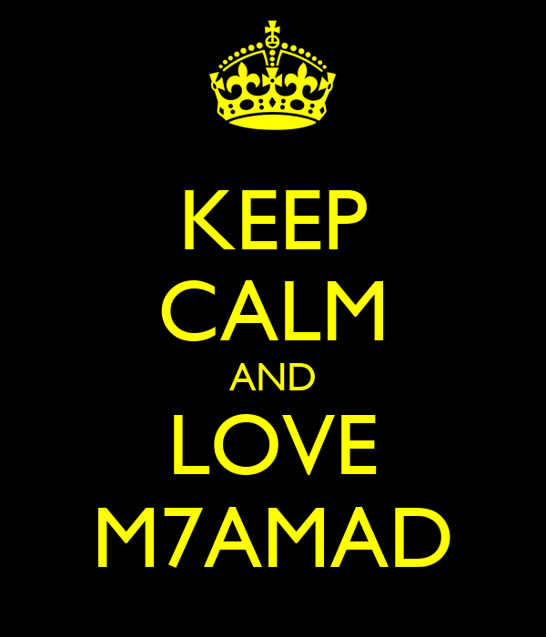 KEEP CALM AND LOVE M7AMAD