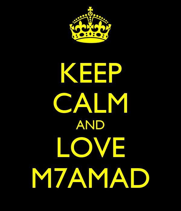 KEEP CALM AND LOVE M7AMAD