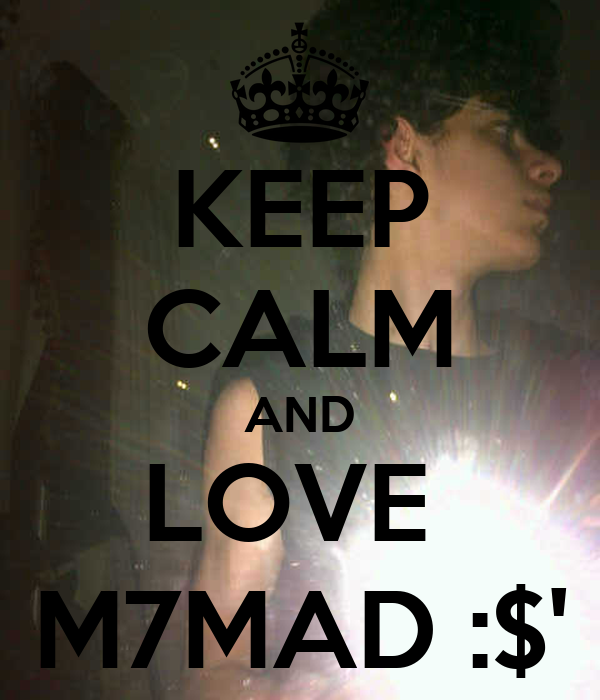 KEEP CALM AND LOVE  M7MAD :$'