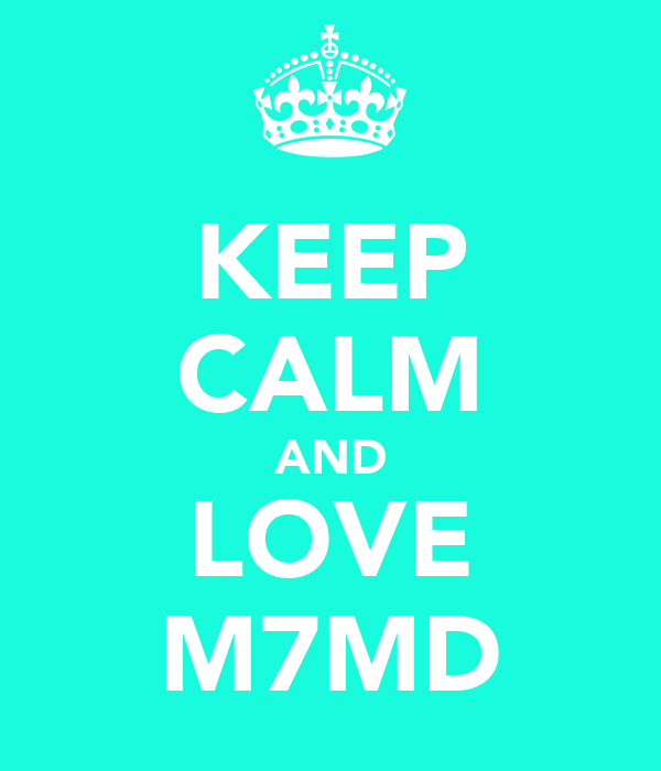KEEP CALM AND LOVE M7MD