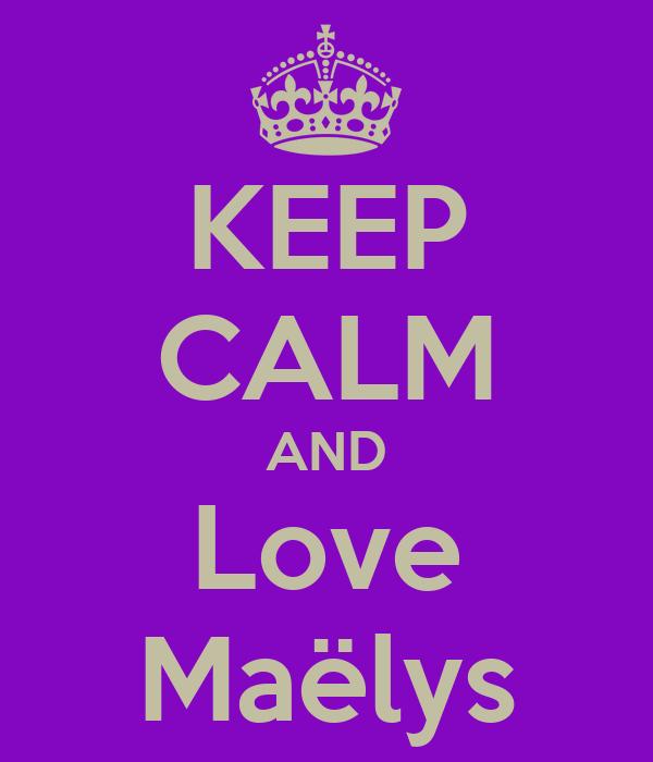 KEEP CALM AND Love Maëlys
