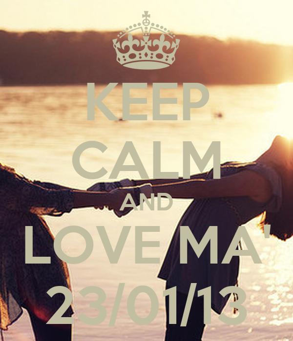 KEEP CALM AND LOVE MA' 23/01/13