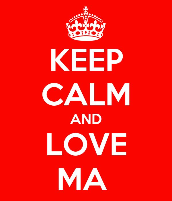 KEEP CALM AND LOVE MA
