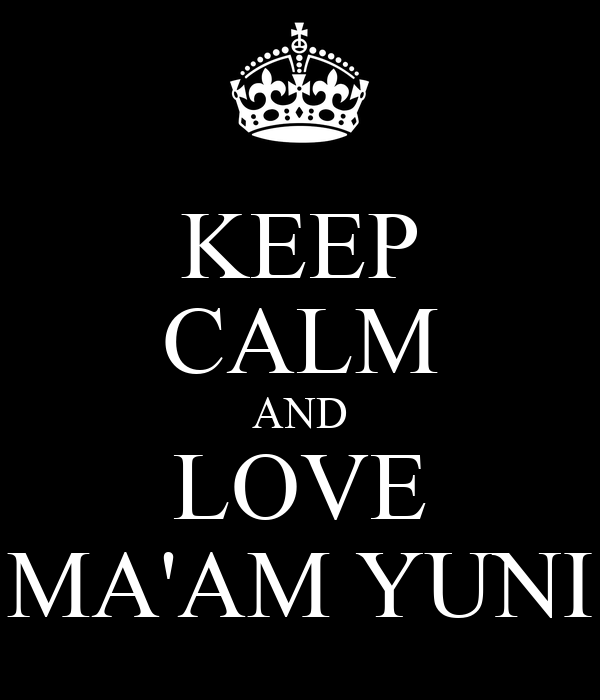 KEEP CALM AND LOVE MA'AM YUNI