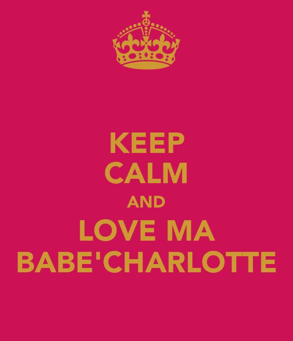 KEEP CALM AND LOVE MA BABE'CHARLOTTE