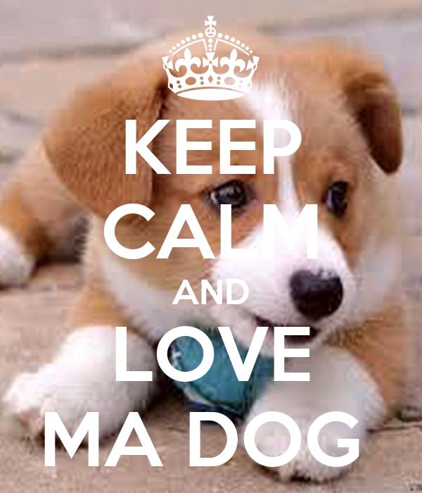 KEEP CALM AND LOVE MA DOG