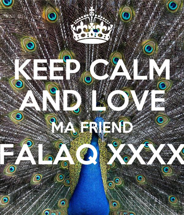 KEEP CALM AND LOVE MA FRIEND FALAQ XXXX