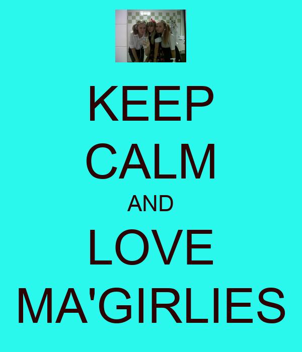 KEEP CALM AND LOVE MA'GIRLIES