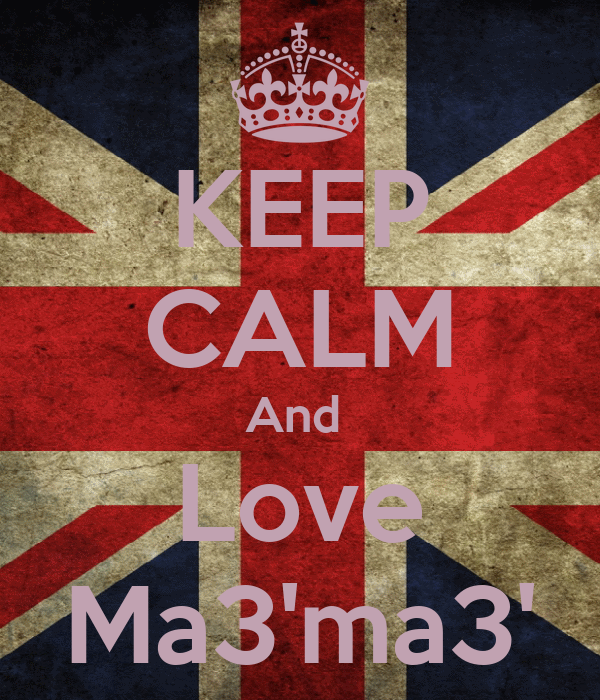 KEEP CALM And  Love Ma3'ma3'