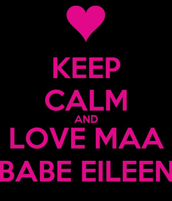 KEEP CALM AND LOVE MAA BABE EILEEN