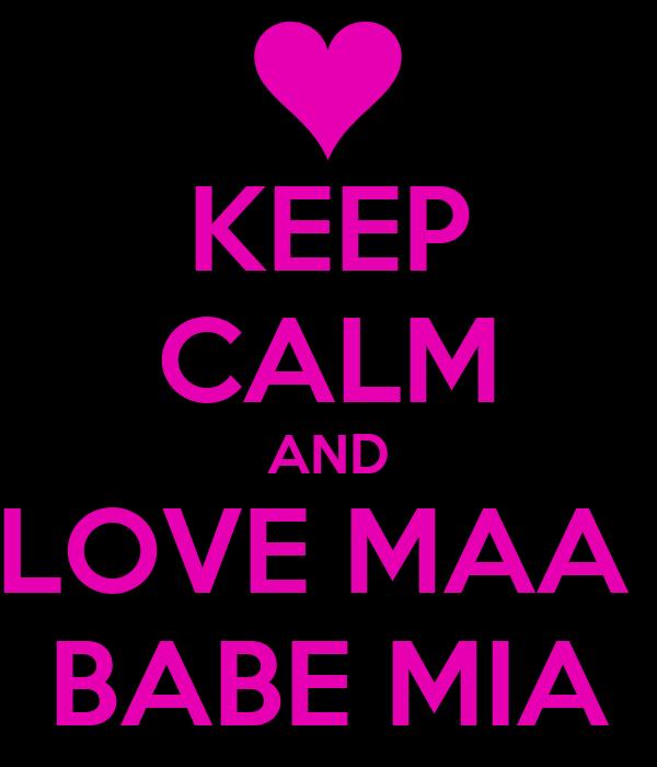 KEEP CALM AND LOVE MAA  BABE MIA