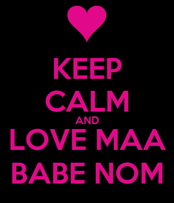 KEEP CALM AND LOVE MAA BABE NOM