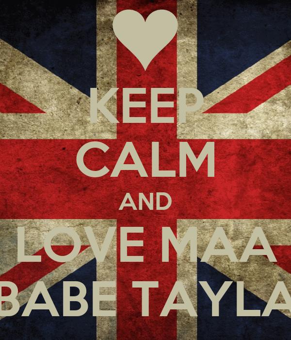 KEEP CALM AND LOVE MAA BABE TAYLA