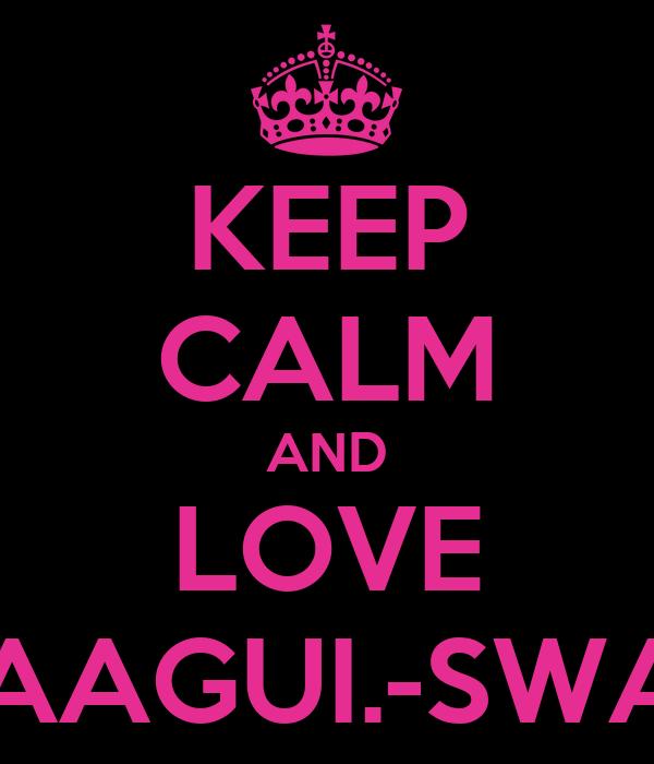 KEEP CALM AND LOVE MAAGUI.-SWAG